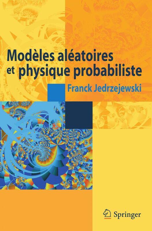 Modèles aléatoires et physique probabiliste
