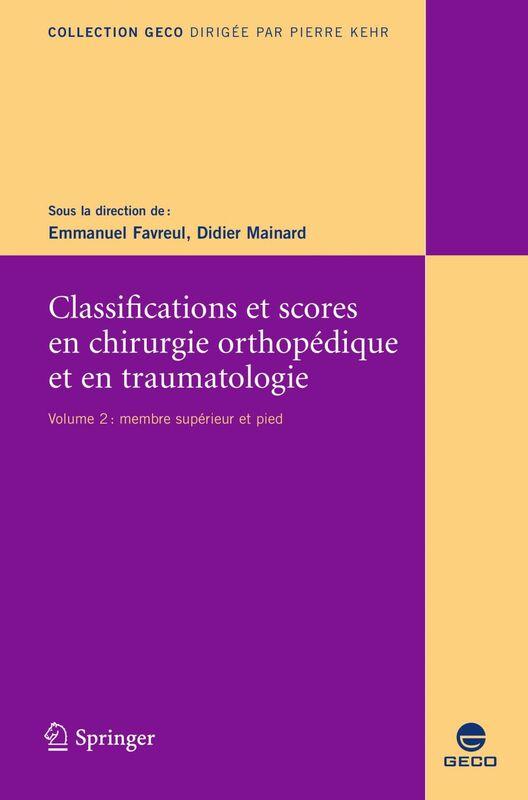 Classifications et scores en chirurgie orthopédique et en traumatologie Volume 2, Membre supérieur et pied