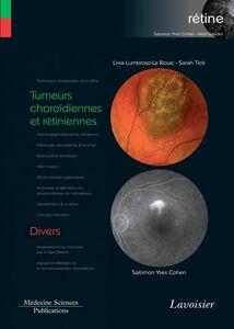 Rétine Volume 8, Tumeurs choroïdiennes et rétiniennes Divers : rétinopathies cristallines, intoxications médicamenteuses, traumatismes, plis choriorétiniens, choriorétinopathie séreuse centrale