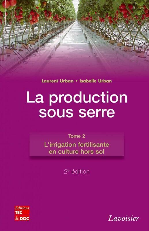 La production sous serre Volume 2, L'irrigation fertilisante en culture hors sol