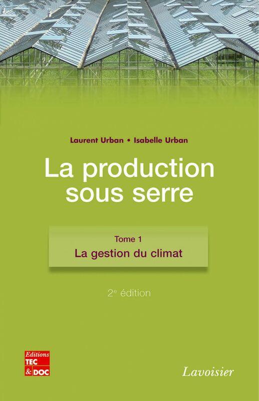 La production sous serre Volume 1, La gestion du climat