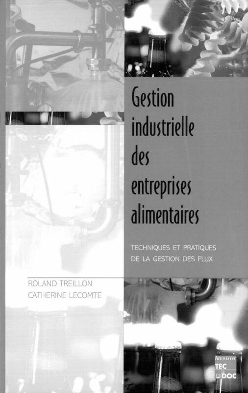 Gestion industrielle des entreprises alimentaires : techniques et pratiques de la gestion des flux