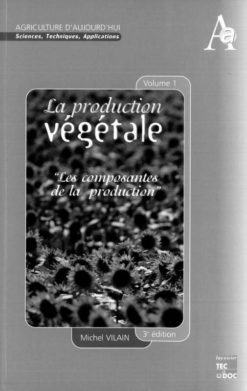 La production végétale Volume 1, Les composantes de la production