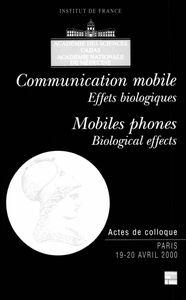 Communication mobile : effets biologiques : symposium international, Paris 19-20 avril 2000, Collège de France Mobiles phones : biological effects