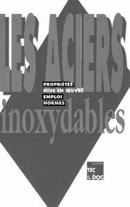 Les Aciers inoxydables : propriétés, mise en oeuvre, emploi, normes