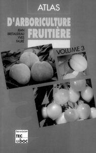 Atlas d'arboriculture fruitière Volume 3, Pêcher, prunier, cerisier, abricotier, amandier