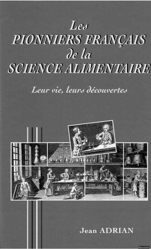 Les Pionniers français de la science alimentaire : d'Olivier de Serres à Louis-Camille Maillard : leur vie, leurs découvertes