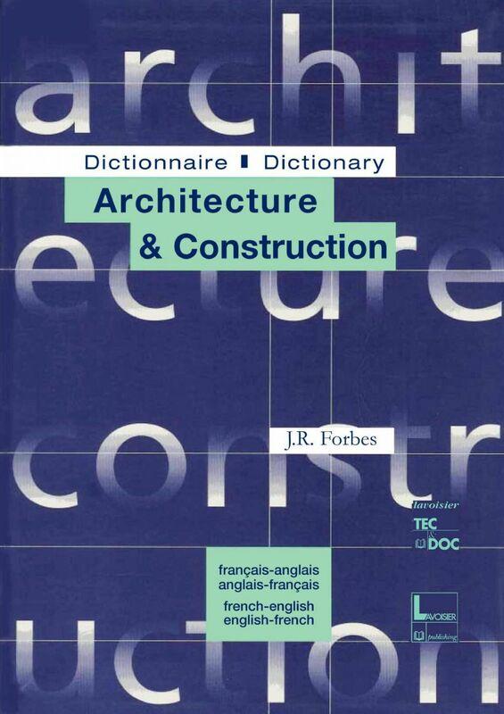 Dictionnaire architecture & construction : français-anglais, anglais-français Dictionnary architecture & construction : french-english, english-french