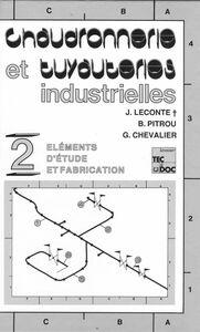 Chaudronnerie et tuyauteries industrielles Volume 2, Eléments d'étude et fabrication