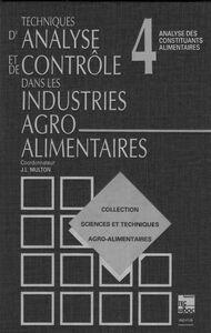 Techniques d'analyse et de contrôle dans les industries agro-alimentaires préface J.F. Guthmann Volume 4, Analyse des constituants alimentaires