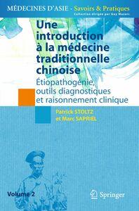 Une introduction à la médecine traditionnelle chinoise Volume 2, Etiopathogénie, outils diagnostiques et raisonnement clinique