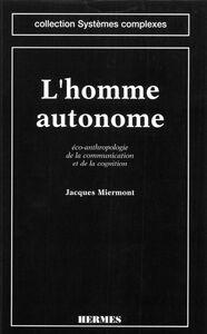 L'homme autonome : éco-anthropologie de la communication et de la cognition