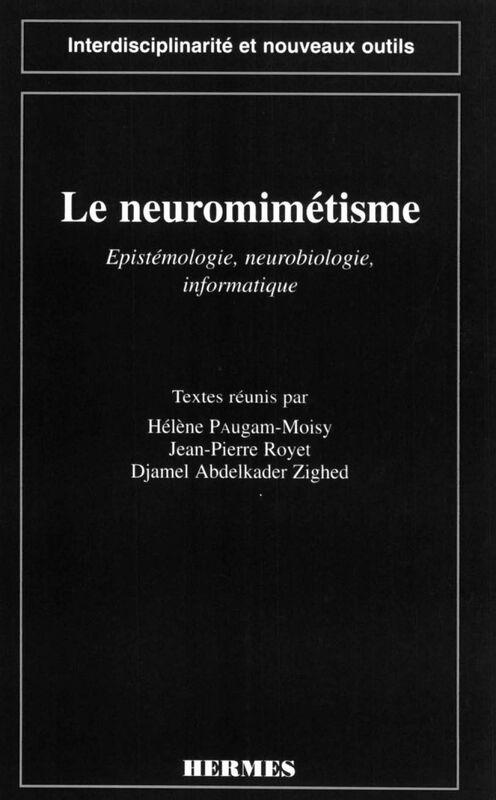 Le neuromimétisme : épistémologie, neurobiologie, informatique