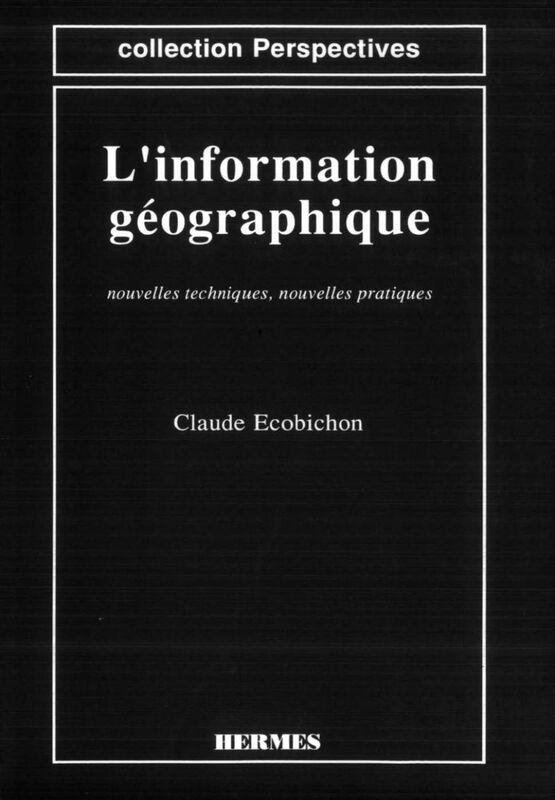 L'Information géographique : nouvelles techniques, nouvelles pratiques