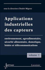Applications industrielles des capteurs Volume 1, Environnement, agroalimentaire, sécurité alimentaire, domotique, loisirs et télécommunications