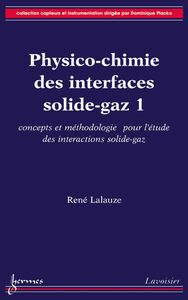 Physico-chimie des interfaces solide-gaz Volume 1, Concepts et méthodologie pour l'étude des interactions solide-gaz