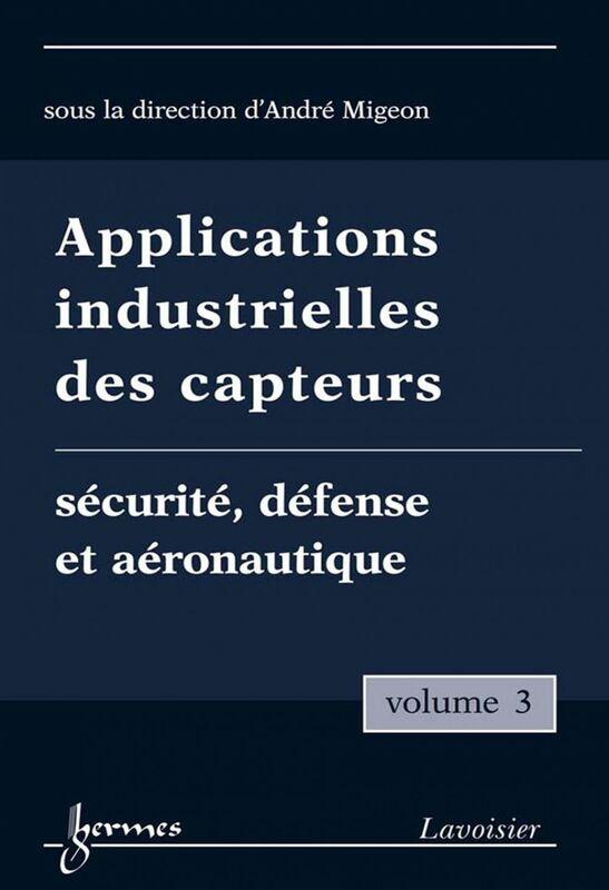 Applications industrielles des capteurs Volume 3, Sécurité, défense et aéronautique