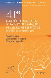 41es Journées nationales de la Société française de médecine périnatale (Grenoble, 12-14 octobre 2011) : rapports naissance et douleur, urgences en salle de naissance, cardiopathies congénitales ; exposes didactiques