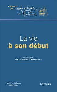 La vie à son début : comptes rendus de deux colloques tenus à l'Académie nationale de médecine les 24 juin et 2 décembre 2009 pendant la présidence de Géraud Lasfargues