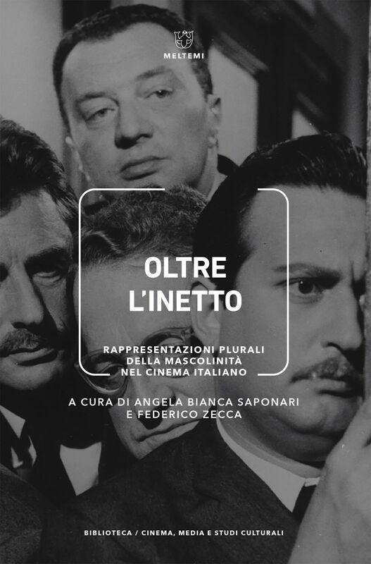 Oltre l'inetto Rappresentazioni plurali della mascolinità nel cinema italiano