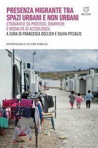 Presenza migrante tra spazi urbani e non urbani Etnografie su processi, dinamiche e modalità di accoglienza