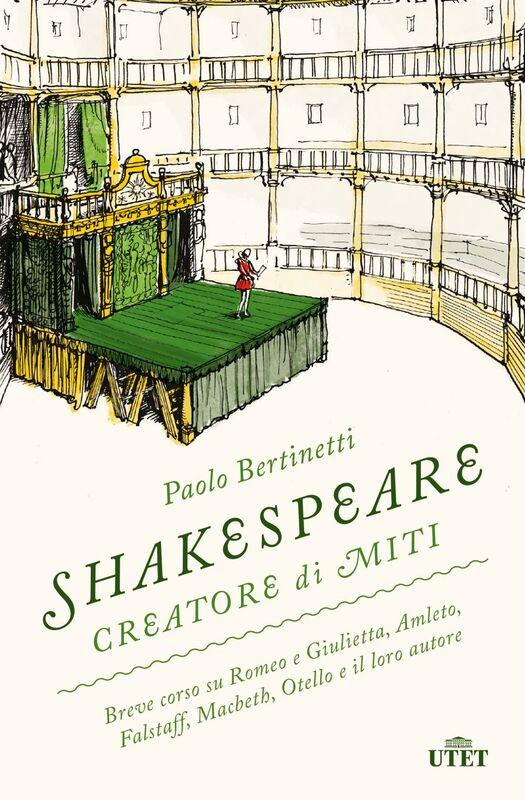Shakespeare creatore di miti Breve corso su Romeo e Giulietta, Amleto, Falstaff, Macbeth, Otello e il loro autore