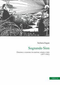 Sognando Sion Ebraismo e sionismo tra nazione, utopia e stato (1877-1902)