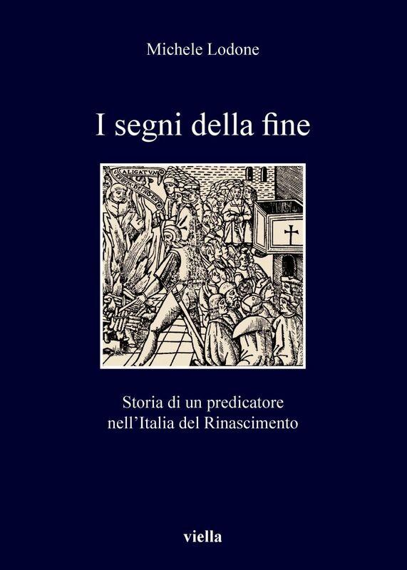 I segni della fine Storia di un predicatore nell'Italia del Rinascimento