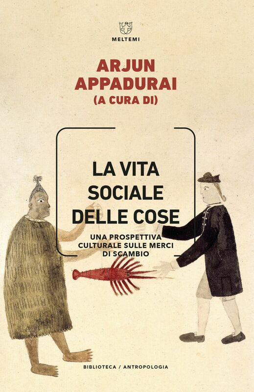 La vita sociale delle cose Una prospettiva culturale sulle merci di scambio
