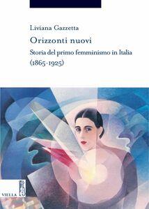 Orizzonti nuovi Storia del primo femminismo in Italia (1865-1925)