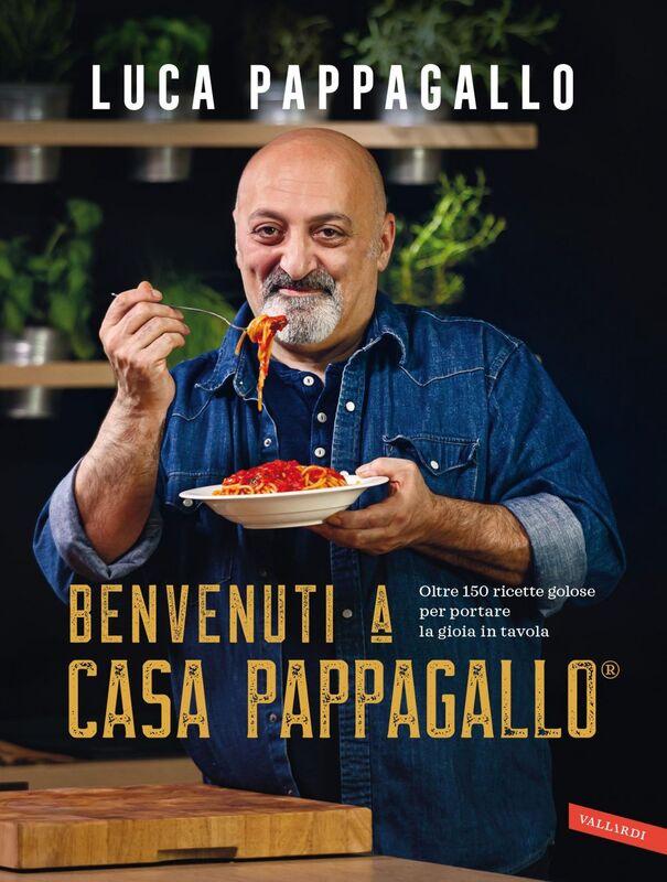 Benvenuti a Casa Pappagallo® Oltre 150 ricette golose per portare la gioia in tavola
