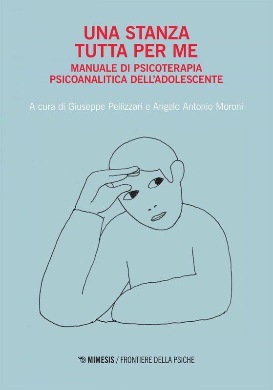Una stanza tutta per me Manuale di Psicoterapia psicoanalitica dell'Adolescente