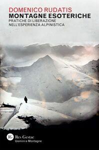 Montagne esoteriche Pratiche di liberazione nell'esperienza alpinistica