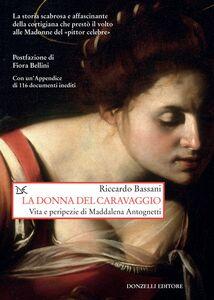 La donna del Caravaggio Vita e peripezie di Maddalena Antognetti
