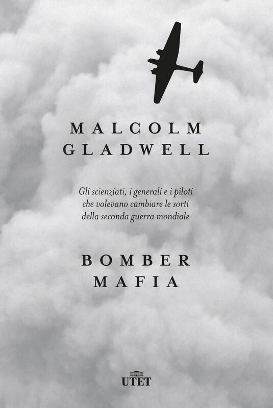 Bomber Mafia Gli scienziati, i generali e i piloti che volevano cambiare le sorti della seconda guerra mondiale.