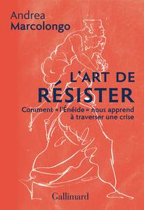 """L'art de résister. Comment """"l'Énéide"""" nous apprend à traverser une crise"""