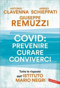 Covid: prevenire, curare, conviverci Tutte le risposte dell'Istituto Mario Negri