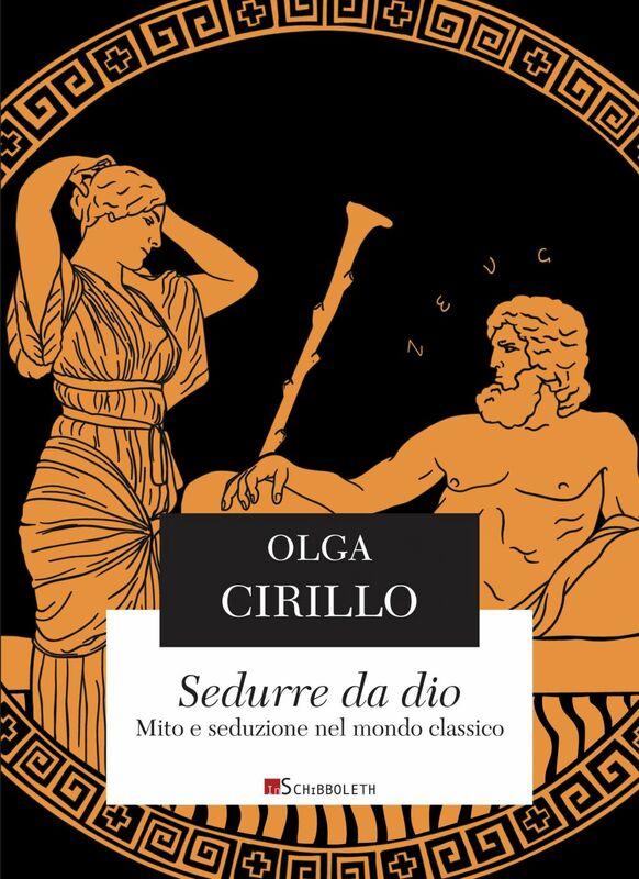 Sedurre da dio Mito e seduzione nel mondo classico