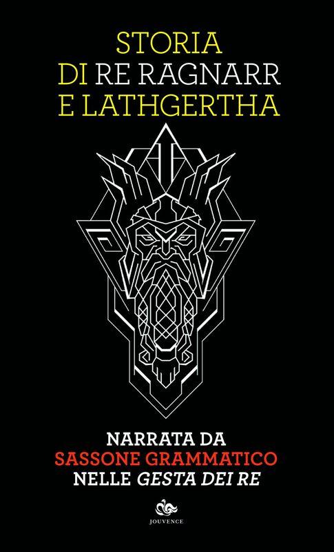 """Storia di Re Ragnarr e Lathgertha Narrata da Sassone Grammatico nelle """"Gesta dei re"""""""