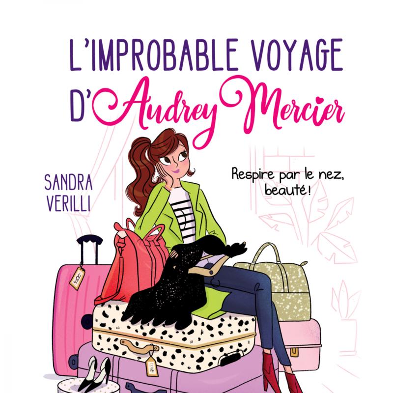 L'improbable voyage d'Audrey Mercier : tome 1 Respire par le nez, beauté!