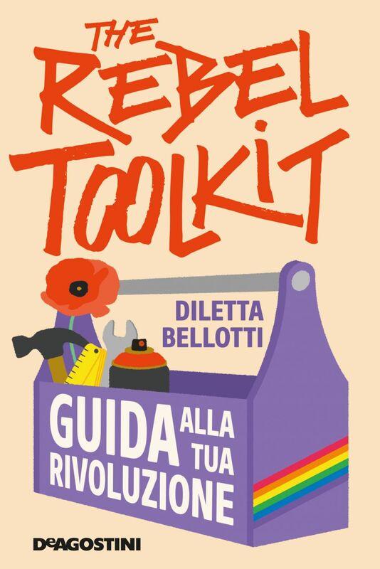 The rebel toolkit Guida alla tua rivoluzione