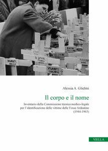 Il corpo e il nome Inventario della Commissione tecnica medico-legale per l'identificazione delle vittime delle Fosse Ardeatine (1944-1963)