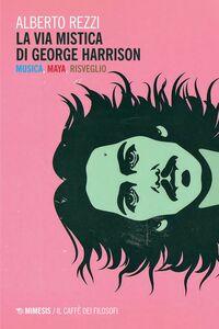 La via mistica di George Harrison Musica, Maya, risveglio