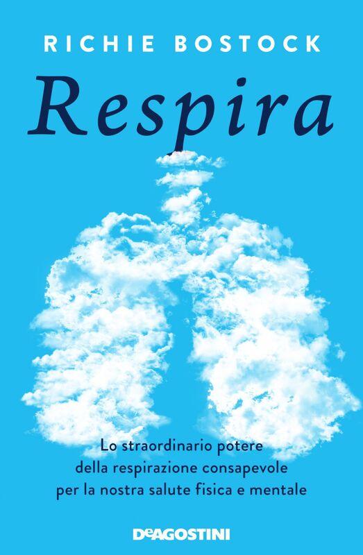 Respira Lo straordinario potere della respirazione consapevole per la nostra salute fisica e mentale