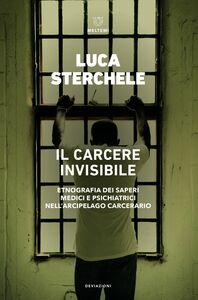 Il carcere invisibile Etnografia dei saperi medici e psichiatrici nell'arcipelago carcerario