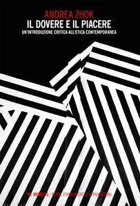 Il dovere e il piacere Un'introduzione critica all'etica contemporanea