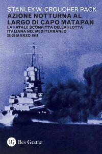 Azione notturna al largo di Capo Matapan La fatale sconfitta della flotta italiana nel Mediterraneo 28-29 marzo 1941
