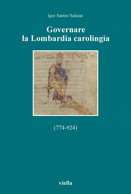Governare la Lombardia carolingia (774-924)