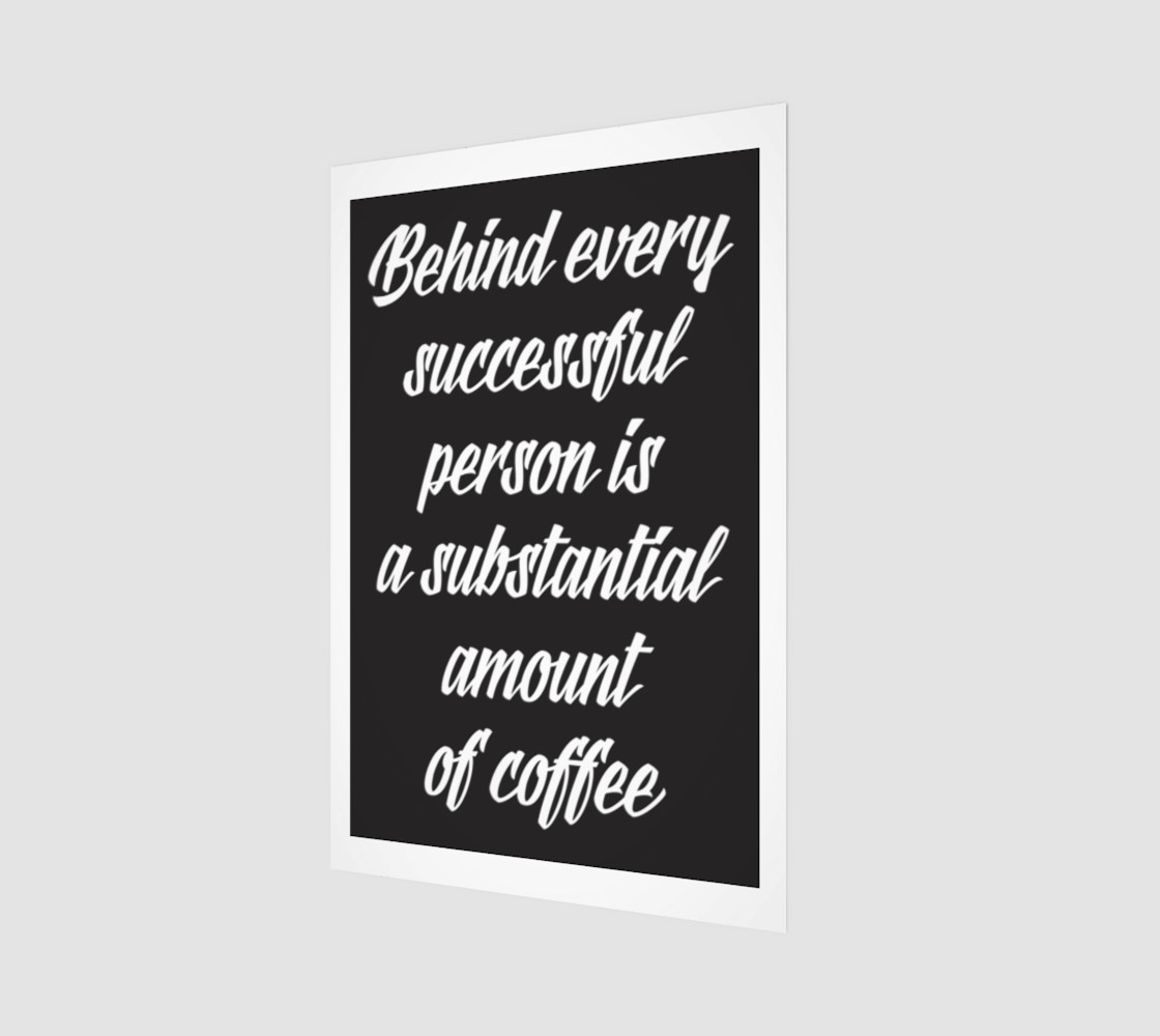 Aperçu de Behind every successful person is a substantial amount of coffee #1