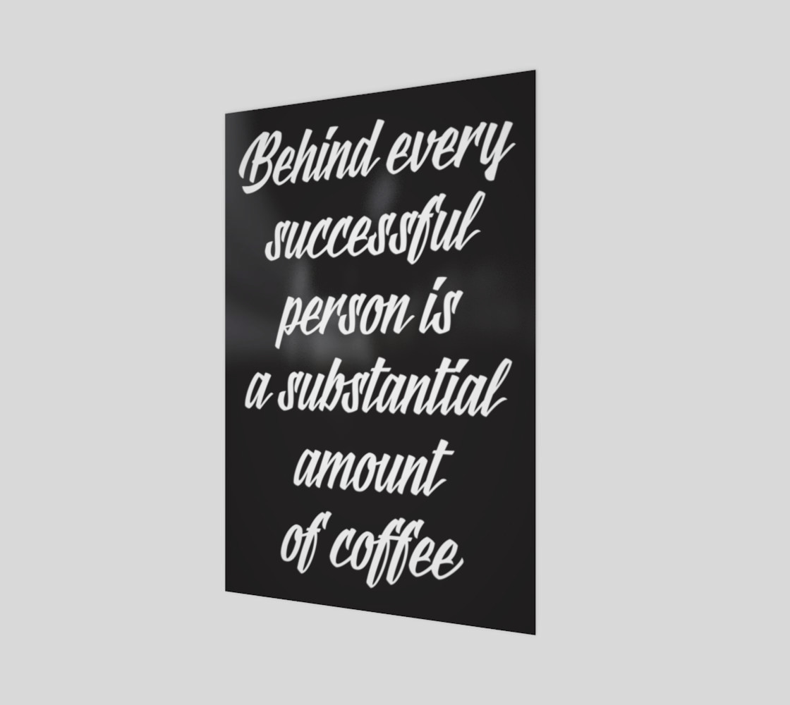 Behind every successful person is a substantial amount of coffee preview #1